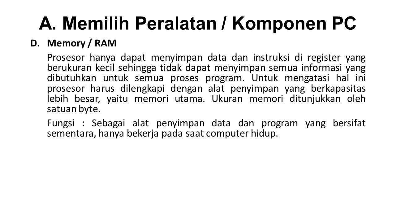 A. Memilih Peralatan / Komponen PC D.Memory / RAM Prosesor hanya dapat menyimpan data dan instruksi di register yang berukuran kecil sehingga tidak da