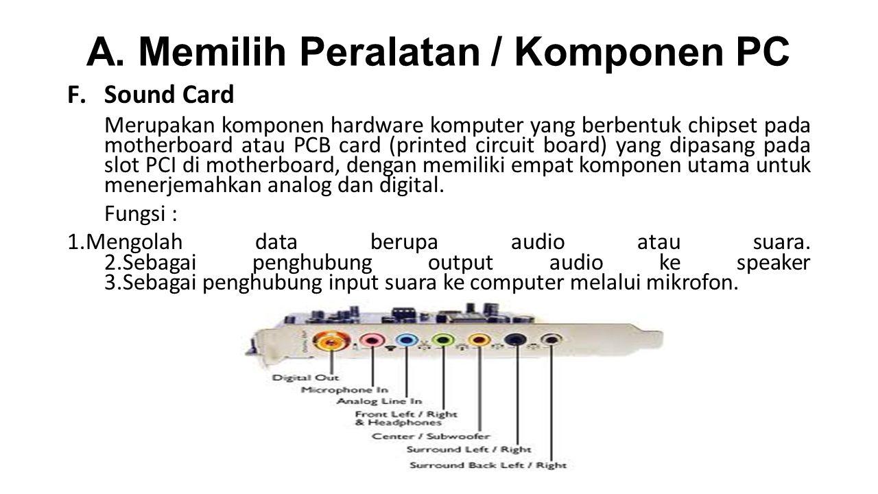 A. Memilih Peralatan / Komponen PC F.Sound Card Merupakan komponen hardware komputer yang berbentuk chipset pada motherboard atau PCB card (printed ci