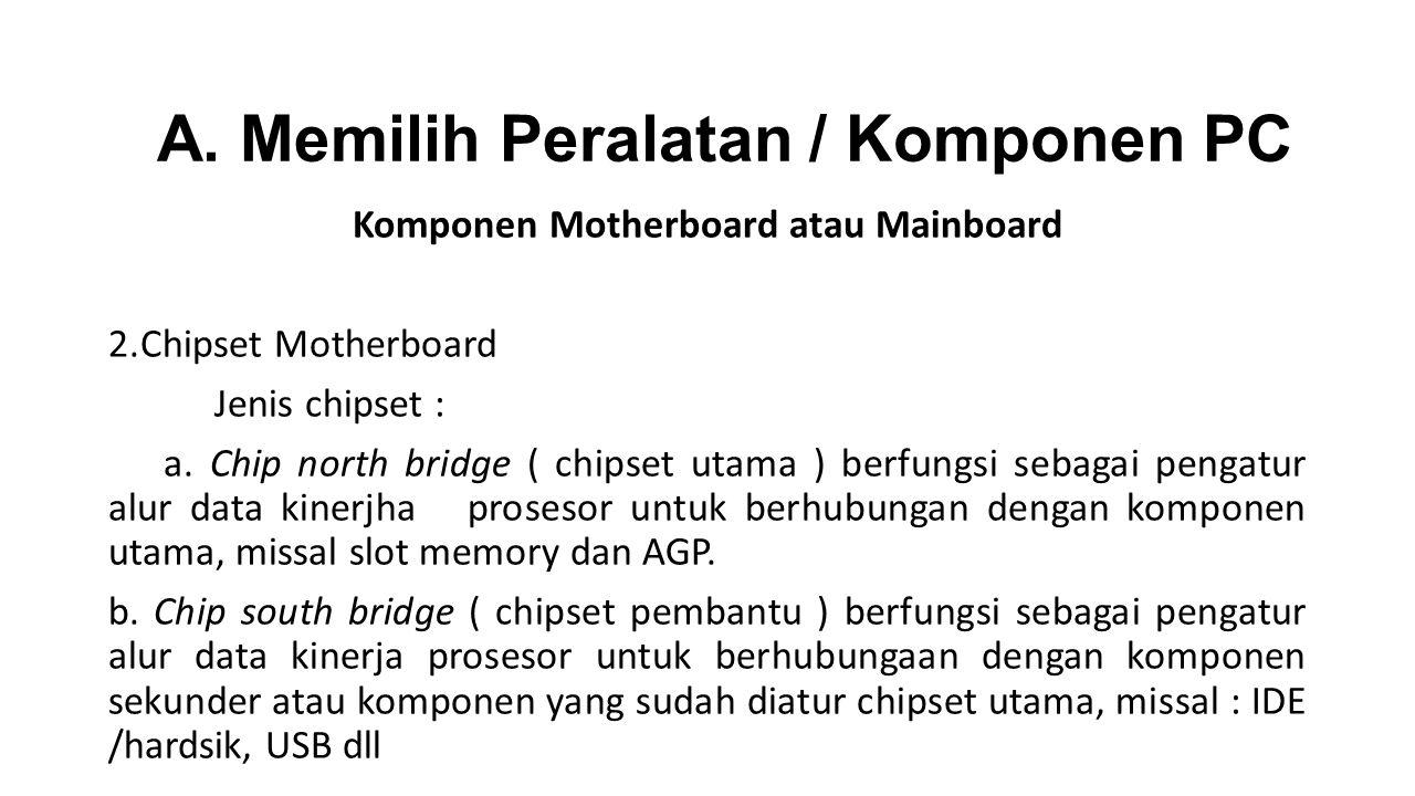 Komponen Motherboard atau Mainboard 2.Chipset Motherboard Jenis chipset : a.