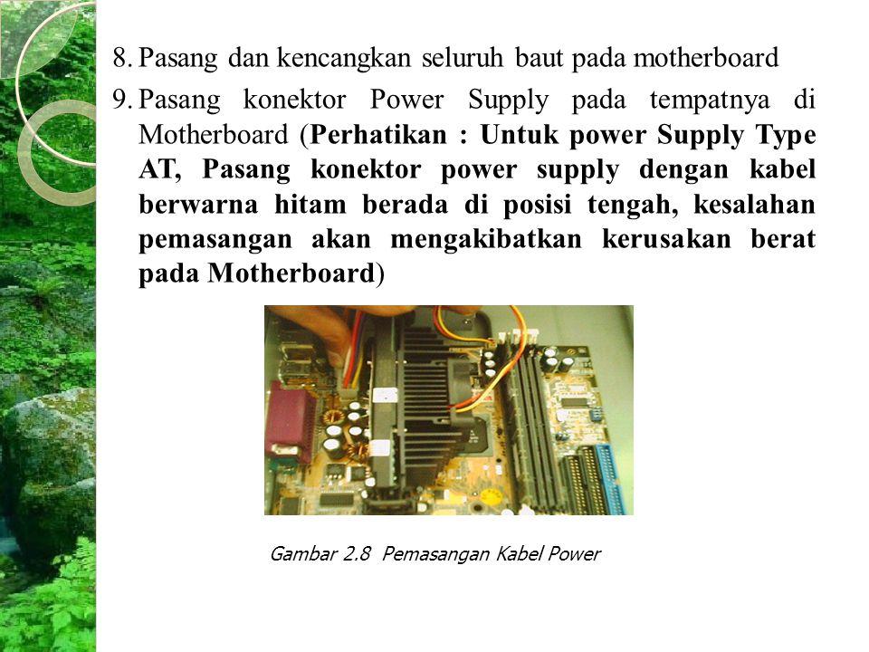 8.Pasang dan kencangkan seluruh baut pada motherboard 9.Pasang konektor Power Supply pada tempatnya di Motherboard (Perhatikan : Untuk power Supply Ty