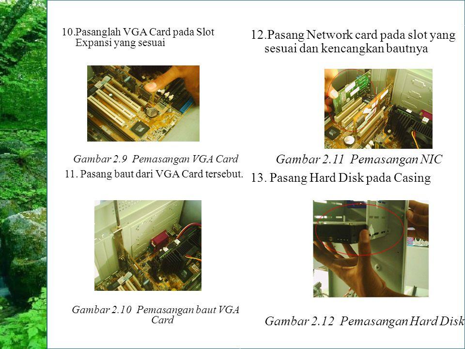10.Pasanglah VGA Card pada Slot Expansi yang sesuai Gambar 2.9 Pemasangan VGA Card 11. Pasang baut dari VGA Card tersebut. Gambar 2.10 Pemasangan baut