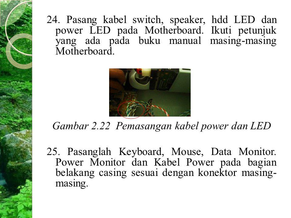 24. Pasang kabel switch, speaker, hdd LED dan power LED pada Motherboard. Ikuti petunjuk yang ada pada buku manual masing-masing Motherboard. Gambar 2