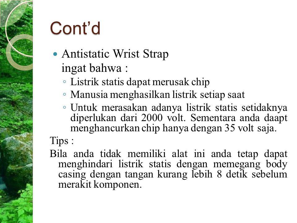 Cont'd Antistatic Wrist Strap ingat bahwa : ◦ Listrik statis dapat merusak chip ◦ Manusia menghasilkan listrik setiap saat ◦ Untuk merasakan adanya li