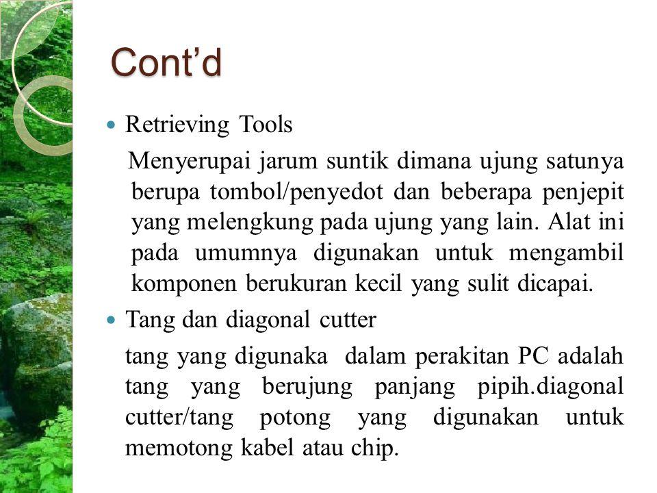 Cont'd Retrieving Tools Menyerupai jarum suntik dimana ujung satunya berupa tombol/penyedot dan beberapa penjepit yang melengkung pada ujung yang lain