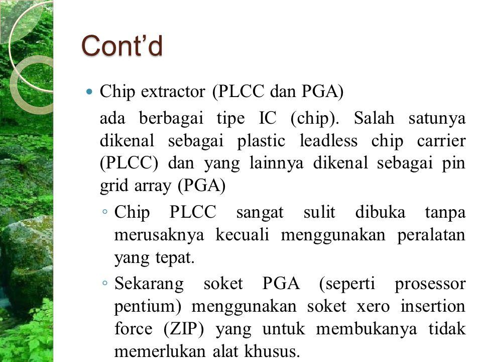 Cont'd Chip extractor (PLCC dan PGA) ada berbagai tipe IC (chip). Salah satunya dikenal sebagai plastic leadless chip carrier (PLCC) dan yang lainnya