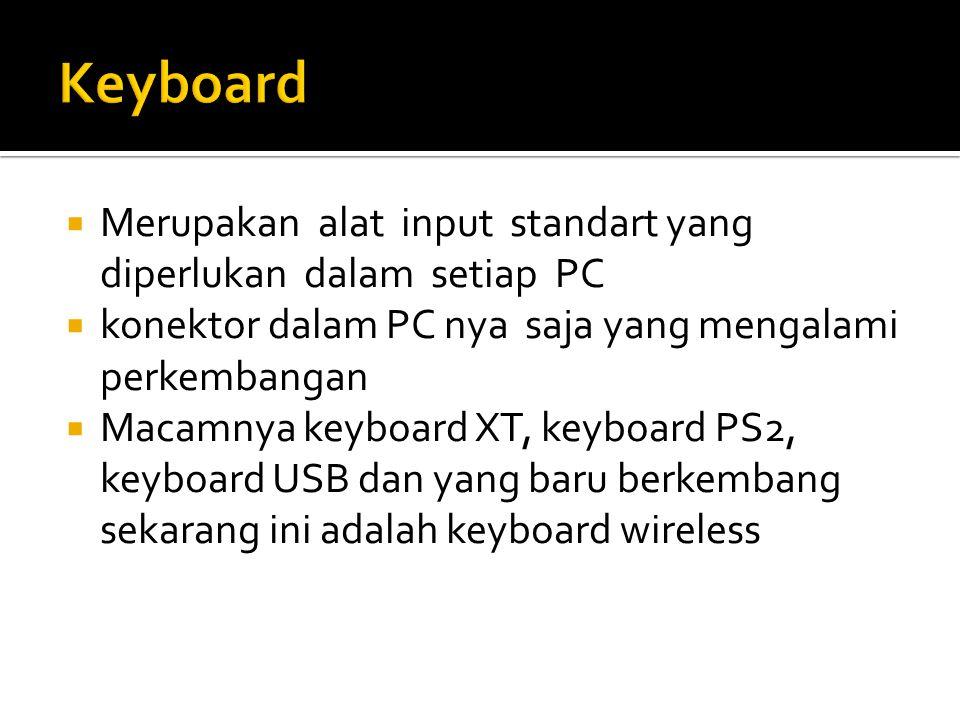  Merupakan alat input standart yang diperlukan dalam setiap PC  konektor dalam PC nya saja yang mengalami perkembangan  Macamnya keyboard XT, keybo