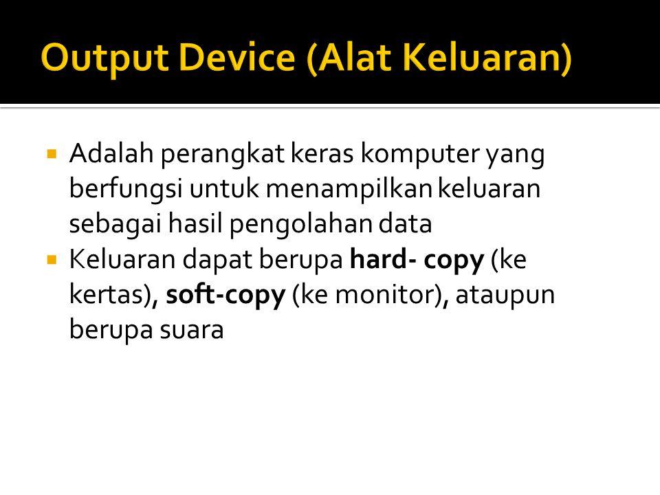  Adalah perangkat keras komputer yang berfungsi untuk menampilkan keluaran sebagai hasil pengolahan data  Keluaran dapat berupa hard- copy (ke kerta
