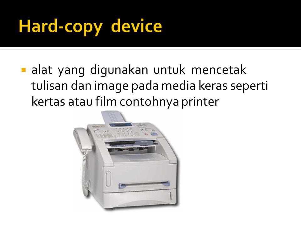  alat yang digunakan untuk mencetak tulisan dan image pada media keras seperti kertas atau film contohnya printer