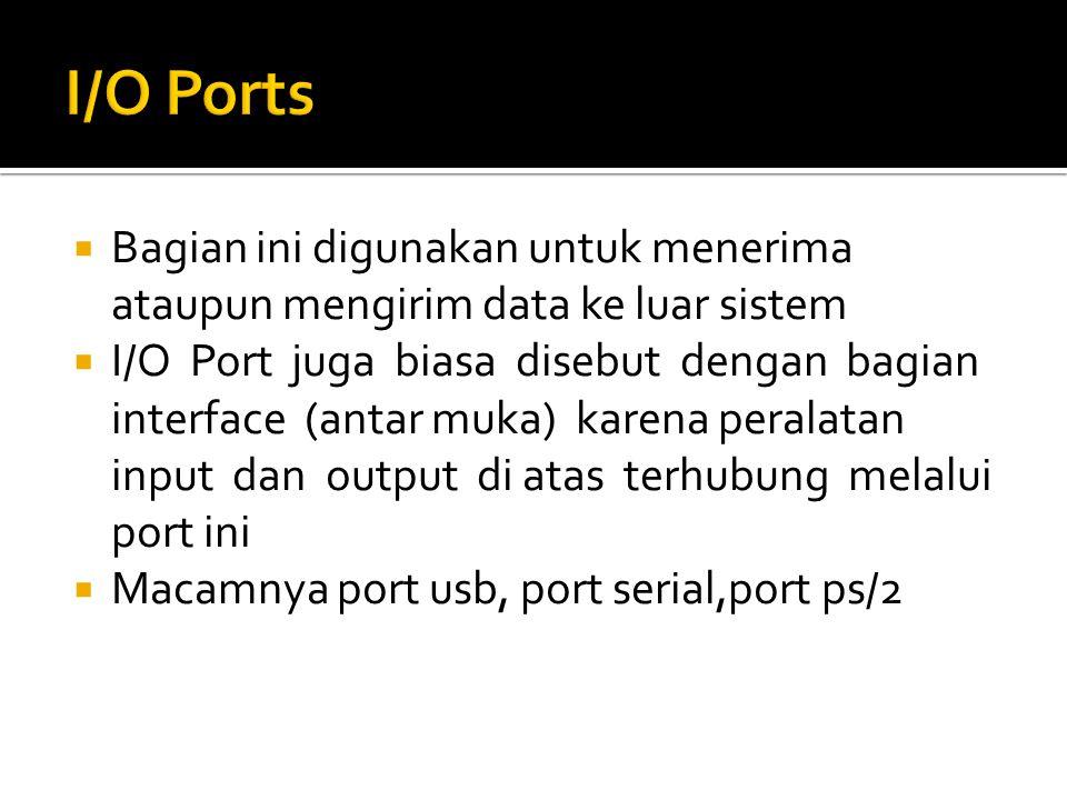  Bagian ini digunakan untuk menerima ataupun mengirim data ke luar sistem  I/O Port juga biasa disebut dengan bagian interface (antar muka) karena p
