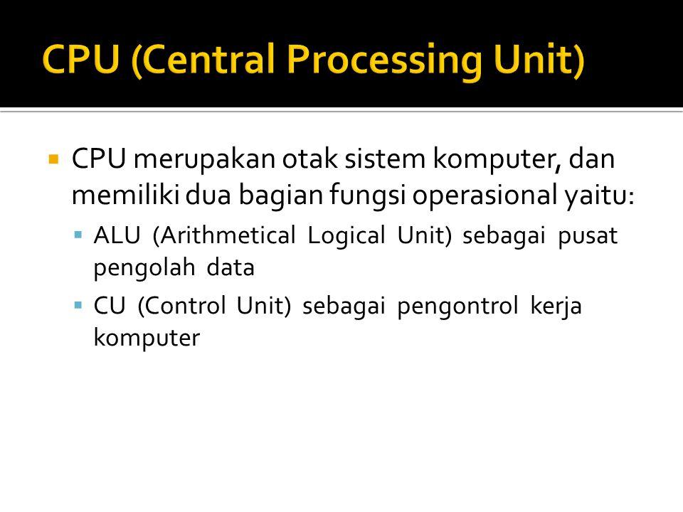  CPU merupakan otak sistem komputer, dan memiliki dua bagian fungsi operasional yaitu:  ALU (Arithmetical Logical Unit) sebagai pusat pengolah data