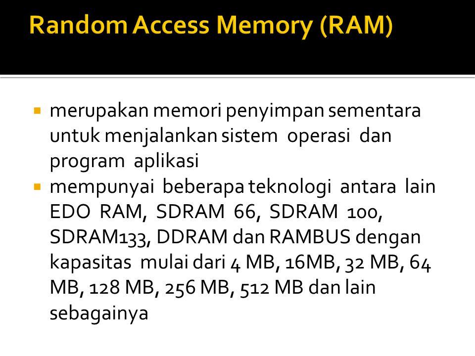  merupakan memori penyimpan sementara untuk menjalankan sistem operasi dan program aplikasi  mempunyai beberapa teknologi antara lain EDO RAM, SDRAM
