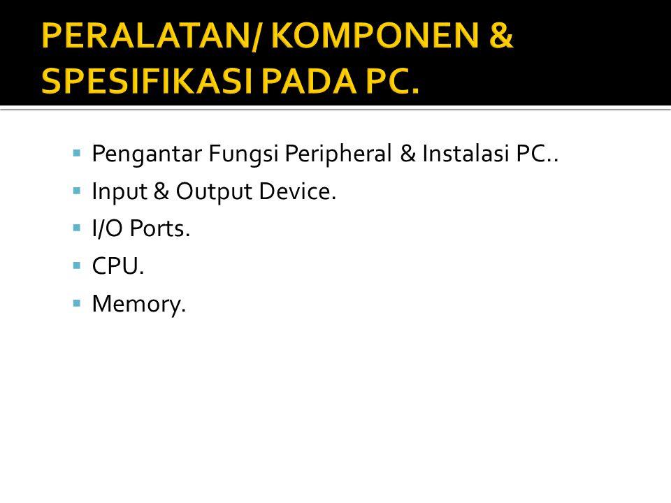  Pengantar Fungsi Peripheral & Instalasi PC..  Input & Output Device.  I/O Ports.  CPU.  Memory.