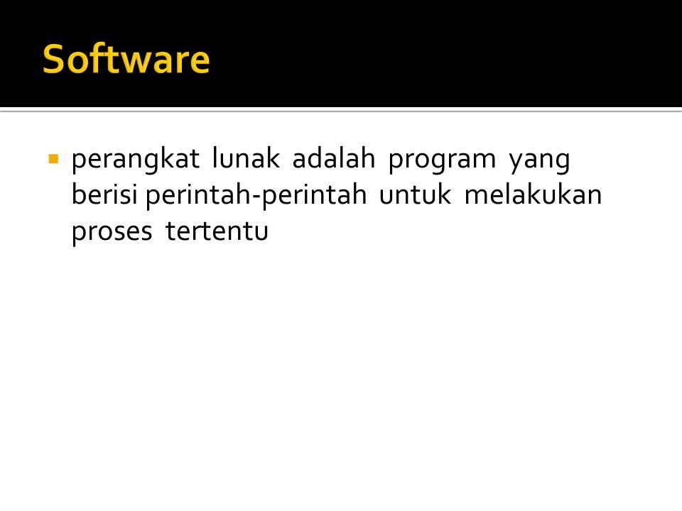  perangkat lunak adalah program yang berisi perintah-perintah untuk melakukan proses tertentu