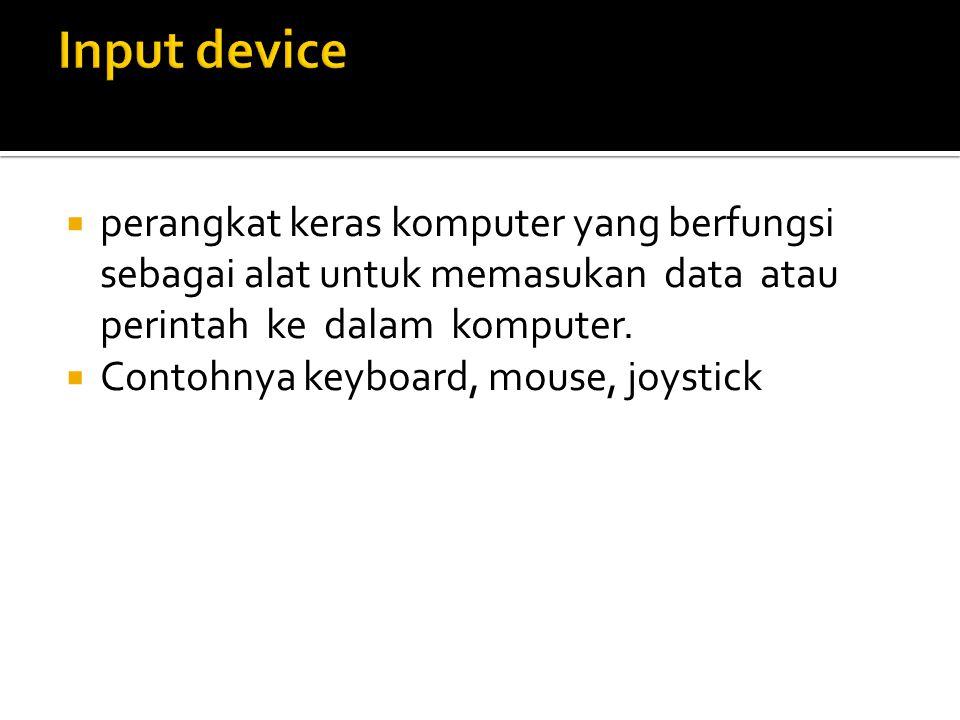  perangkat keras komputer yang berfungsi sebagai alat untuk memasukan data atau perintah ke dalam komputer.  Contohnya keyboard, mouse, joystick