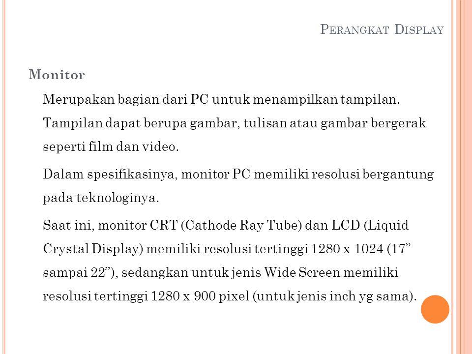 P ERANGKAT D ISPLAY Monitor Merupakan bagian dari PC untuk menampilkan tampilan. Tampilan dapat berupa gambar, tulisan atau gambar bergerak seperti fi