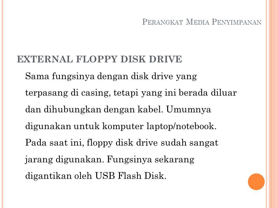 P ERANGKAT M EDIA P ENYIMPANAN EXTERNAL FLOPPY DISK DRIVE Sama fungsinya dengan disk drive yang terpasang di casing, tetapi yang ini berada diluar dan