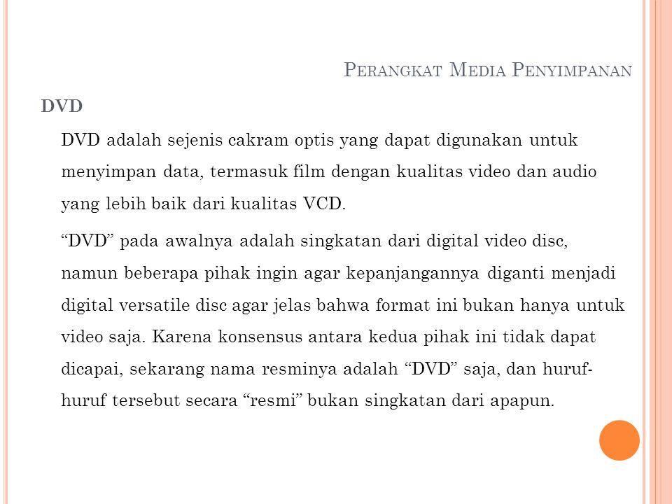 P ERANGKAT M EDIA P ENYIMPANAN DVD DVD adalah sejenis cakram optis yang dapat digunakan untuk menyimpan data, termasuk film dengan kualitas video dan