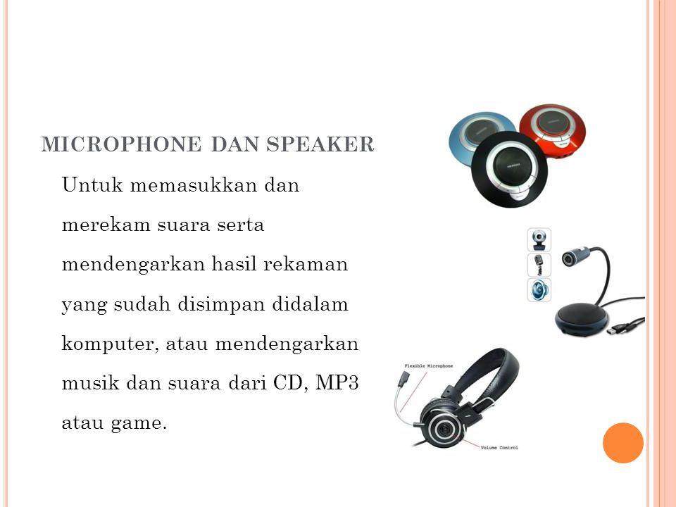 MICROPHONE DAN SPEAKER Untuk memasukkan dan merekam suara serta mendengarkan hasil rekaman yang sudah disimpan didalam komputer, atau mendengarkan mus