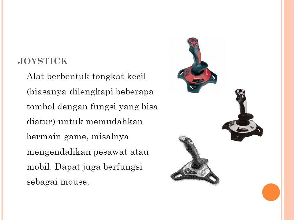 JOYSTICK Alat berbentuk tongkat kecil (biasanya dilengkapi beberapa tombol dengan fungsi yang bisa diatur) untuk memudahkan bermain game, misalnya men