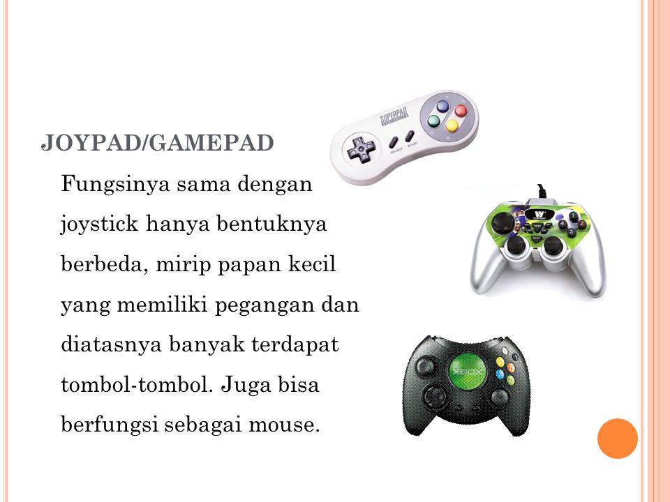 JOYPAD/GAMEPAD Fungsinya sama dengan joystick hanya bentuknya berbeda, mirip papan kecil yang memiliki pegangan dan diatasnya banyak terdapat tombol-t