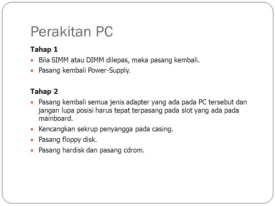 Perakitan PC Tahap 3 Pasang kabel dari Power-Supply ke motherboard, floppy disk, hardisk, CDROM.