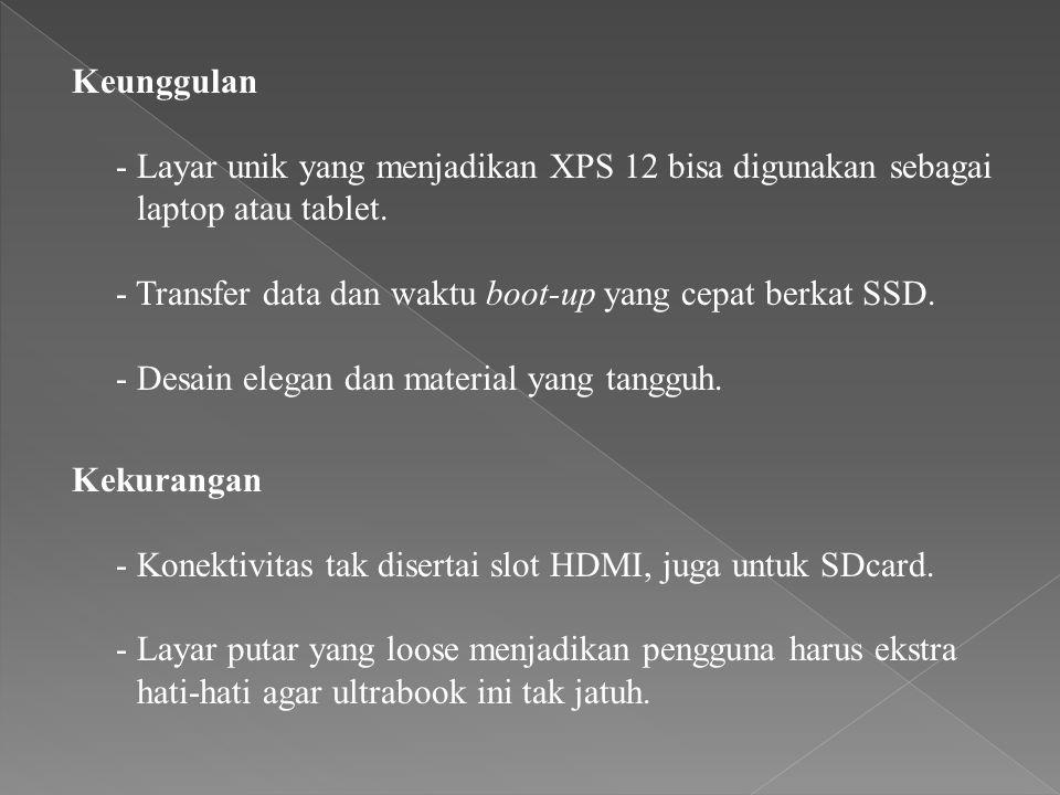 Keunggulan - Layar unik yang menjadikan XPS 12 bisa digunakan sebagai laptop atau tablet.