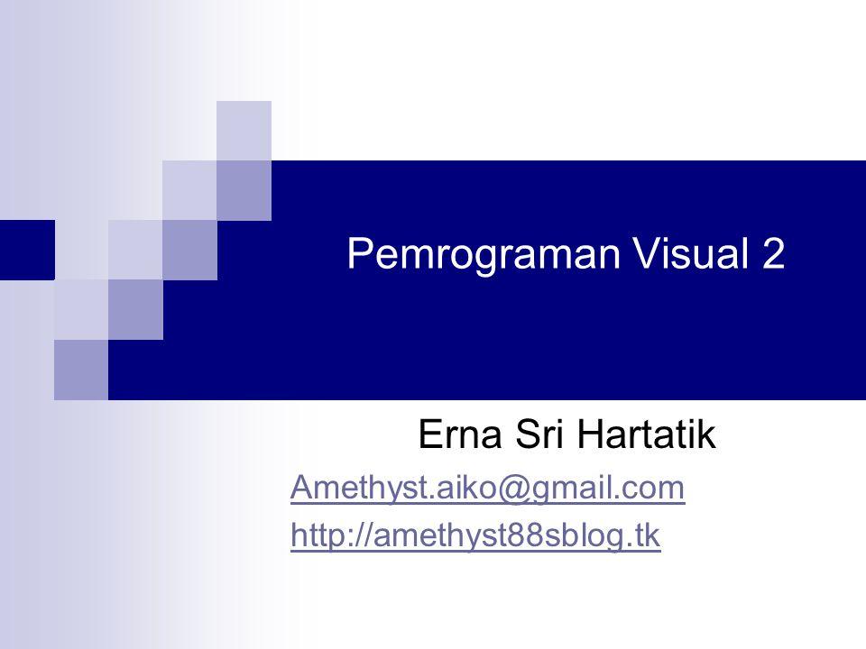 Pemrograman Visual 2 Erna Sri Hartatik Amethyst.aiko@gmail.com http://amethyst88sblog.tk