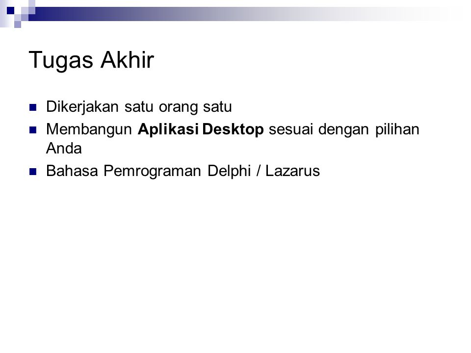 Tugas Akhir Dikerjakan satu orang satu Membangun Aplikasi Desktop sesuai dengan pilihan Anda Bahasa Pemrograman Delphi / Lazarus