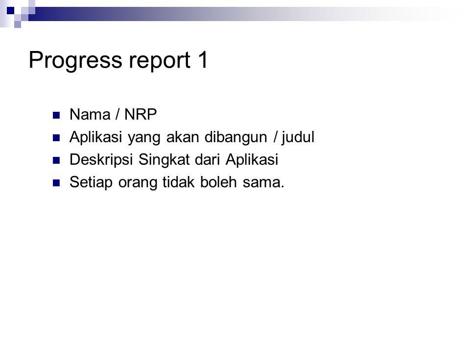 Progress report 1 Nama / NRP Aplikasi yang akan dibangun / judul Deskripsi Singkat dari Aplikasi Setiap orang tidak boleh sama.