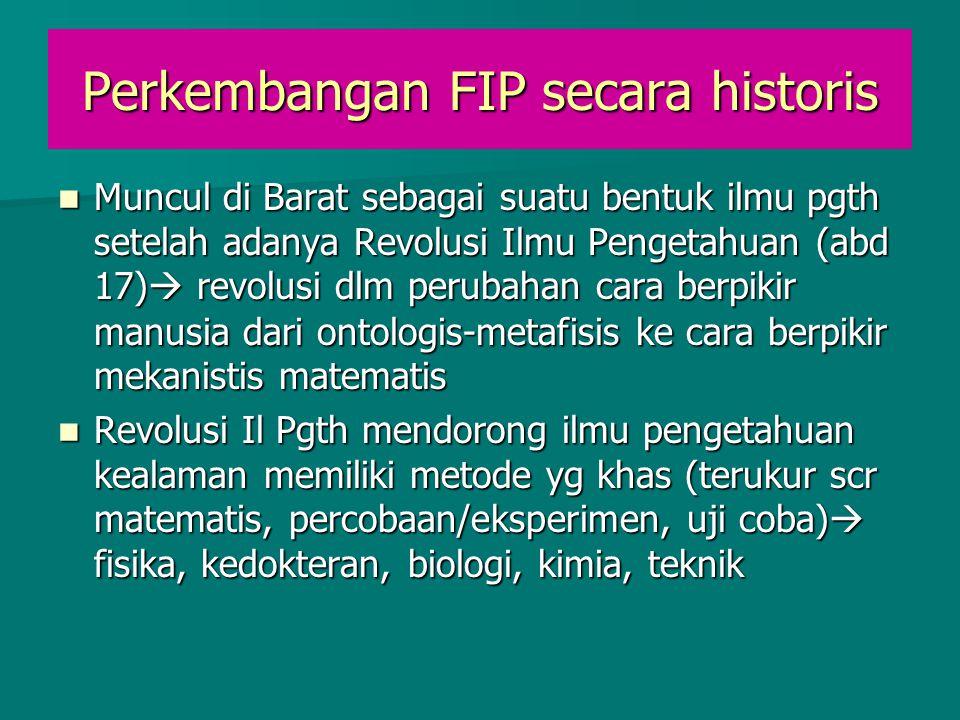 Perkembangan FIP secara historis Muncul di Barat sebagai suatu bentuk ilmu pgth setelah adanya Revolusi Ilmu Pengetahuan (abd 17)  revolusi dlm perub