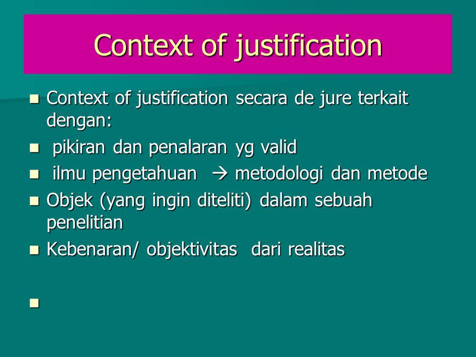 Context of justification Context of justification secara de jure terkait dengan: Context of justification secara de jure terkait dengan: pikiran dan p