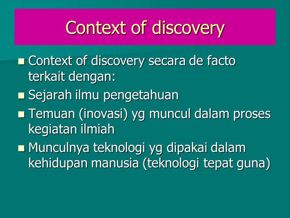Context of discovery Context of discovery secara de facto terkait dengan: Context of discovery secara de facto terkait dengan: Sejarah ilmu pengetahua