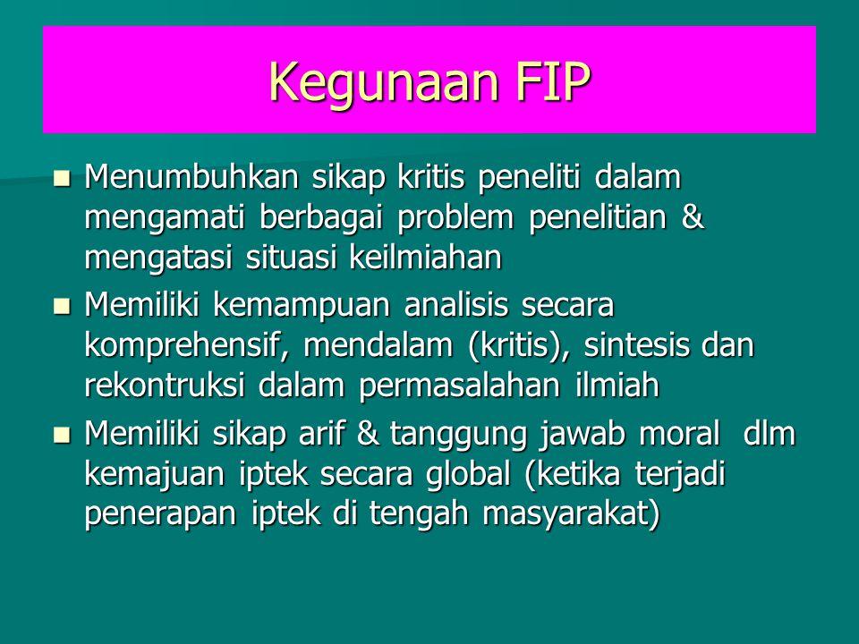Kegunaan FIP Menumbuhkan sikap kritis peneliti dalam mengamati berbagai problem penelitian & mengatasi situasi keilmiahan Menumbuhkan sikap kritis pen