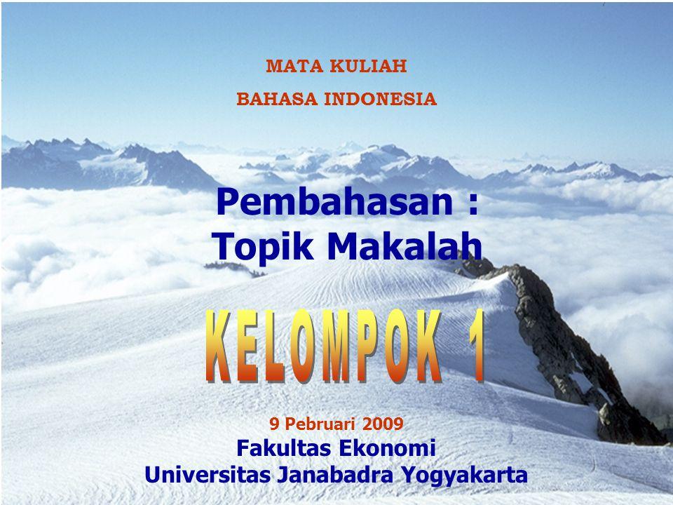 NGLILIR MAS MATA KULIAH BAHASA INDONESIA 9 Pebruari 2009 Fakultas Ekonomi Universitas Janabadra Yogyakarta Pembahasan : Topik Makalah