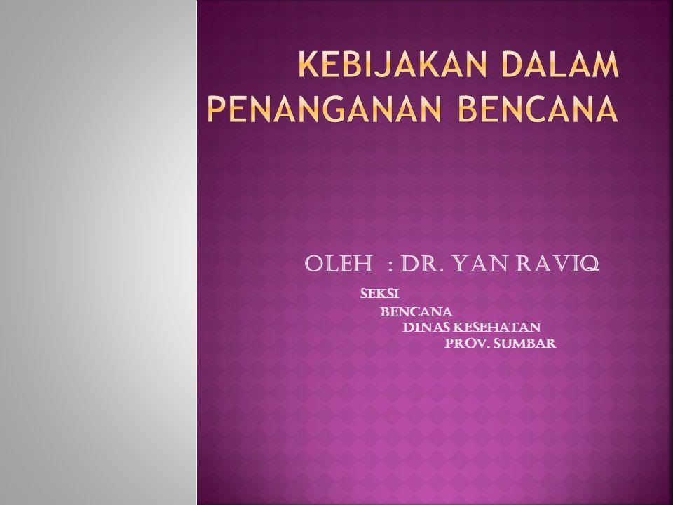 OLEH : DR. YAN RAVIQ SEKSI BENCANA DINAS KESEHATAN PROV. SUMBAR
