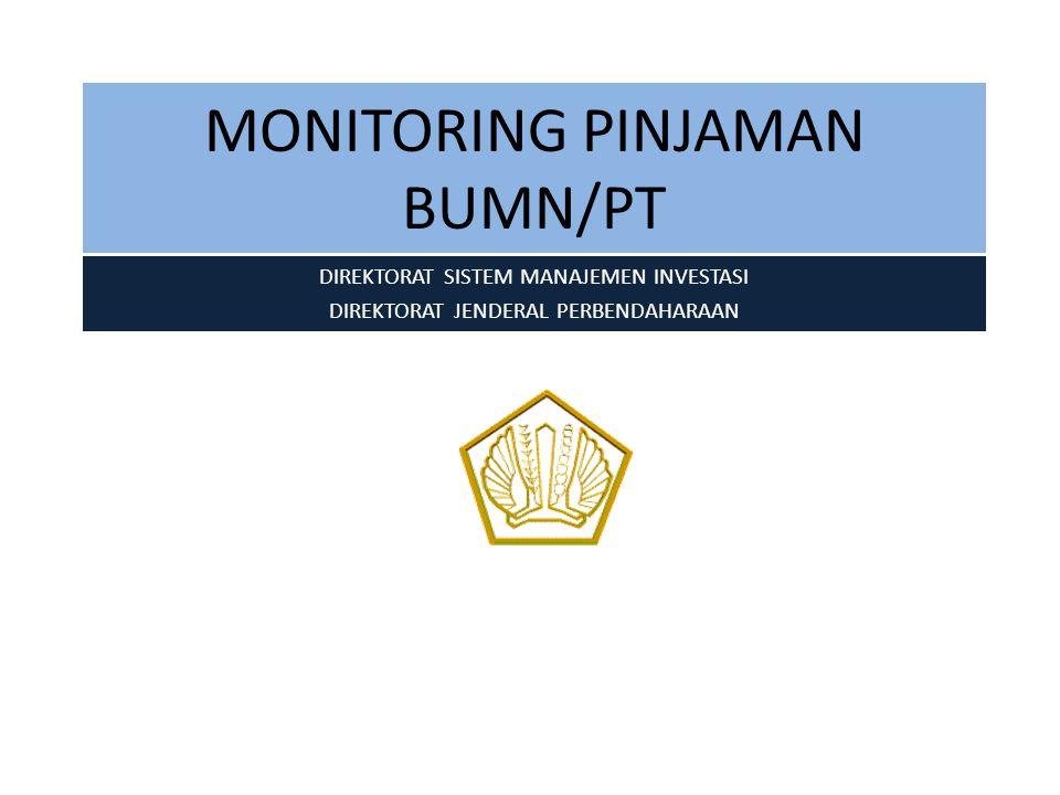 MONITORING PINJAMAN BUMN/PT DIREKTORAT SISTEM MANAJEMEN INVESTASI DIREKTORAT JENDERAL PERBENDAHARAAN