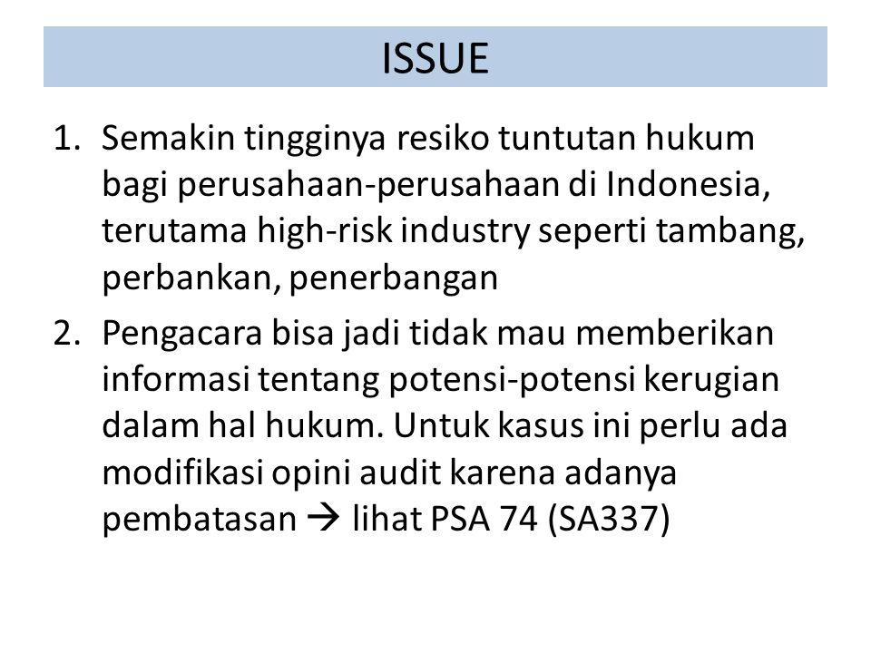ISSUE 1.Semakin tingginya resiko tuntutan hukum bagi perusahaan-perusahaan di Indonesia, terutama high-risk industry seperti tambang, perbankan, penerbangan 2.Pengacara bisa jadi tidak mau memberikan informasi tentang potensi-potensi kerugian dalam hal hukum.