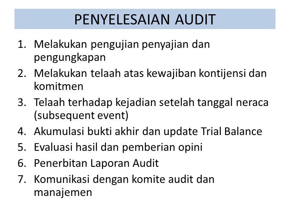 Pengujian Penyajian dan Pengungkapan Tujuan : memastikan penyajian dan pengungkapan yang dibuat oleh klien telah sesuai dengan Standar Akuntansi Keuangan Indonesia Prosedur ada tiga jenis 1.Pemahaman terhadap pengendalian 2.Pengujian pengendalan 3.Substantif