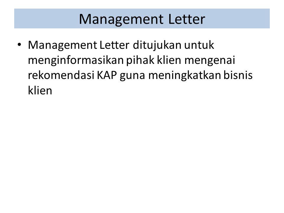 Management Letter Management Letter ditujukan untuk menginformasikan pihak klien mengenai rekomendasi KAP guna meningkatkan bisnis klien