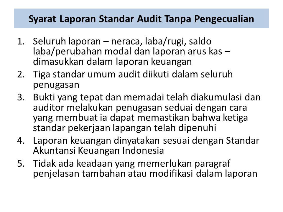 Syarat Laporan Standar Audit Tanpa Pengecualian 1.Seluruh laporan – neraca, laba/rugi, saldo laba/perubahan modal dan laporan arus kas – dimasukkan da