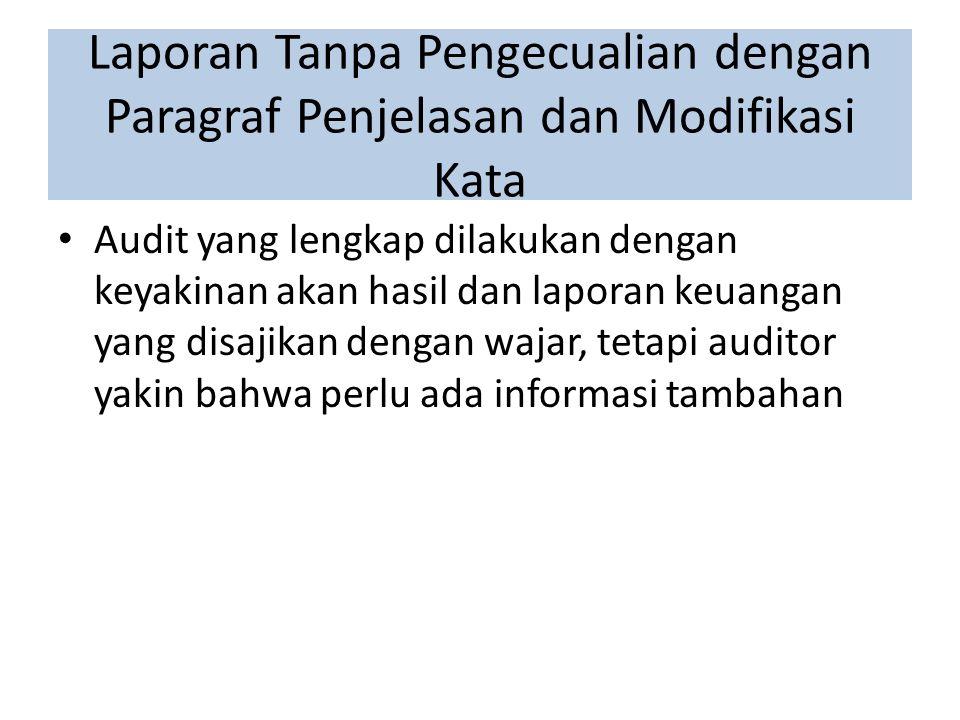 Laporan Tanpa Pengecualian dengan Paragraf Penjelasan dan Modifikasi Kata Audit yang lengkap dilakukan dengan keyakinan akan hasil dan laporan keuangan yang disajikan dengan wajar, tetapi auditor yakin bahwa perlu ada informasi tambahan