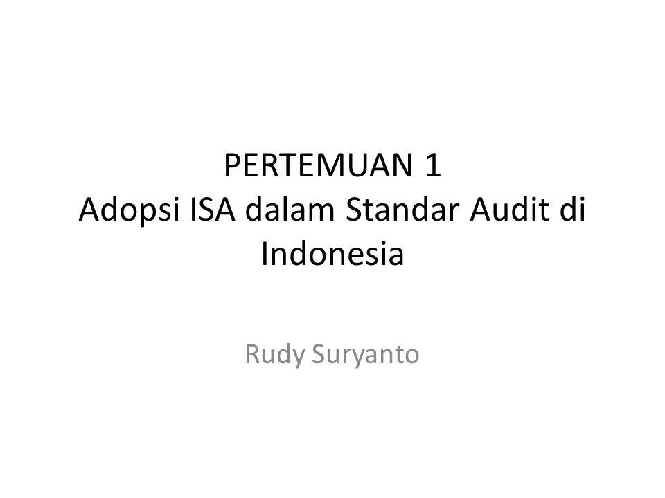 PERTEMUAN 1 Adopsi ISA dalam Standar Audit di Indonesia Rudy Suryanto