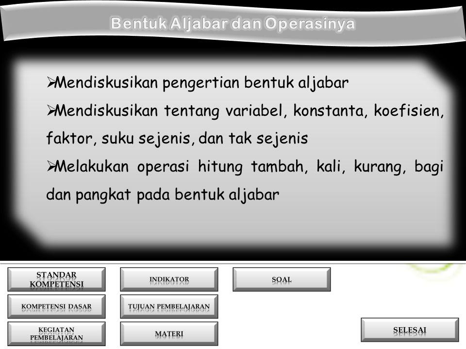  Mengenali bentuk aljabar dan unsur – unsurnya  Melakukan operasi pada bentuk aljabar  Mengenali bentuk aljabar dan unsur – unsurnya  Melakukan operasi pada bentuk aljabar