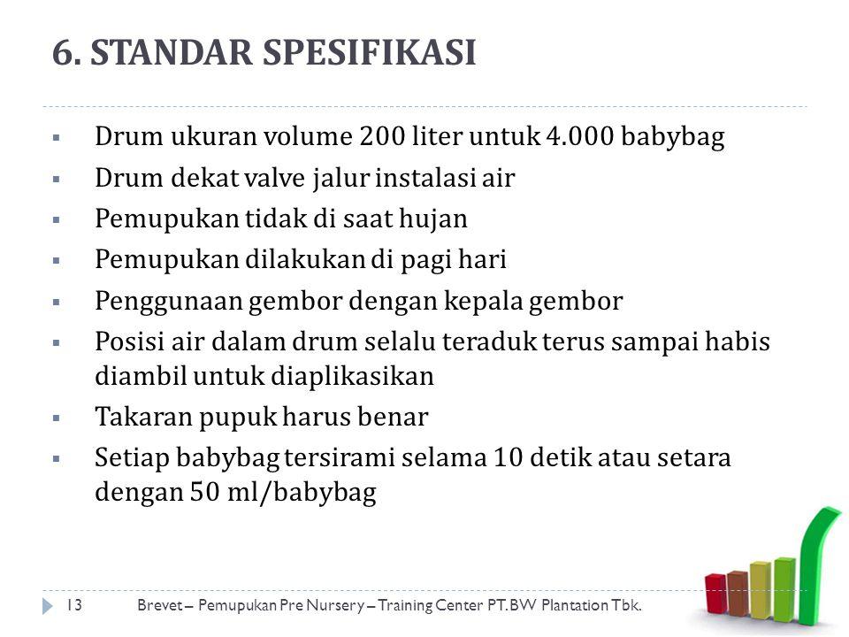 6. STANDAR SPESIFIKASI  Drum ukuran volume 200 liter untuk 4.000 babybag  Drum dekat valve jalur instalasi air  Pemupukan tidak di saat hujan  Pem