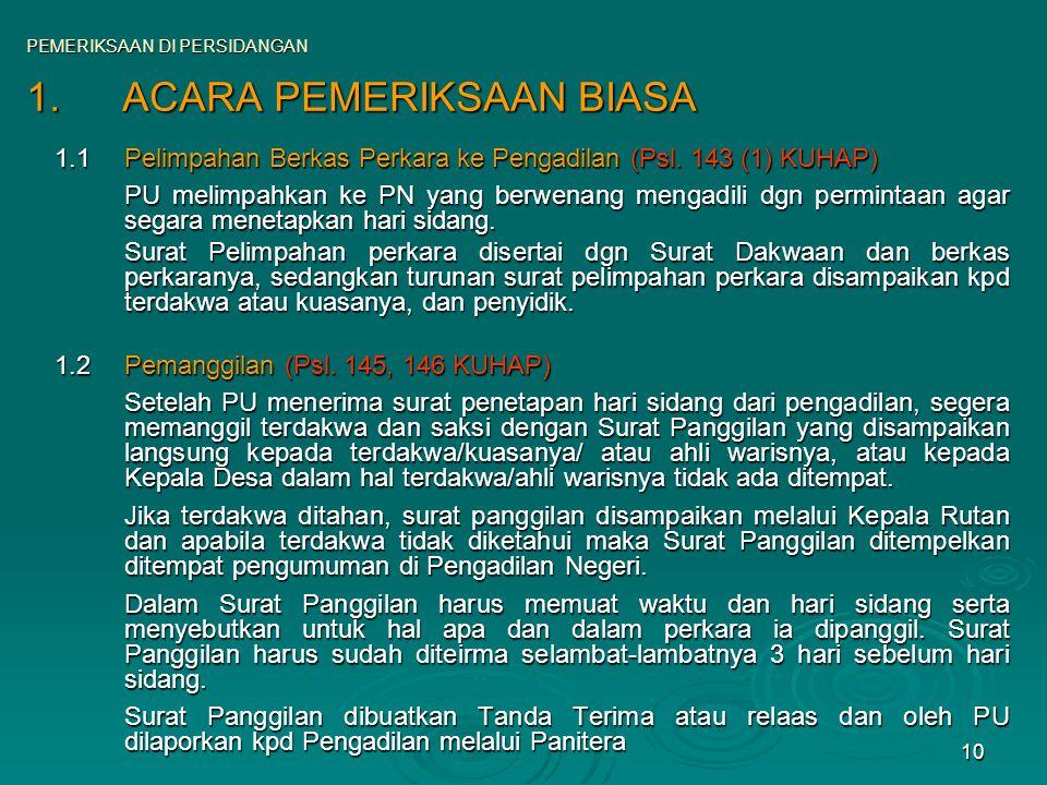 10 1.ACARA PEMERIKSAAN BIASA 1.1Pelimpahan Berkas Perkara ke Pengadilan (Psl. 143 (1) KUHAP) PU melimpahkan ke PN yang berwenang mengadili dgn permint