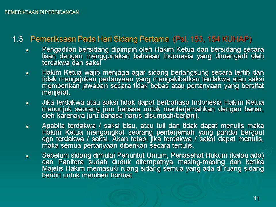 11 1.3Pemeriksaan Pada Hari Sidang Pertama (Psl. 153, 154 KUHAP) Pengadilan bersidang dipimpin oleh Hakim Ketua dan bersidang secara lisan dengan meng