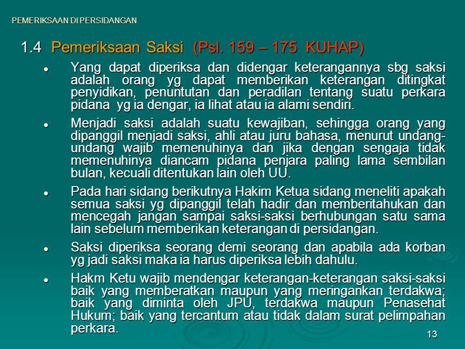 13 1.4Pemeriksaan Saksi (Psl. 159 – 175 KUHAP) Yang dapat diperiksa dan didengar keterangannya sbg saksi adalah orang yg dapat memberikan keterangan d