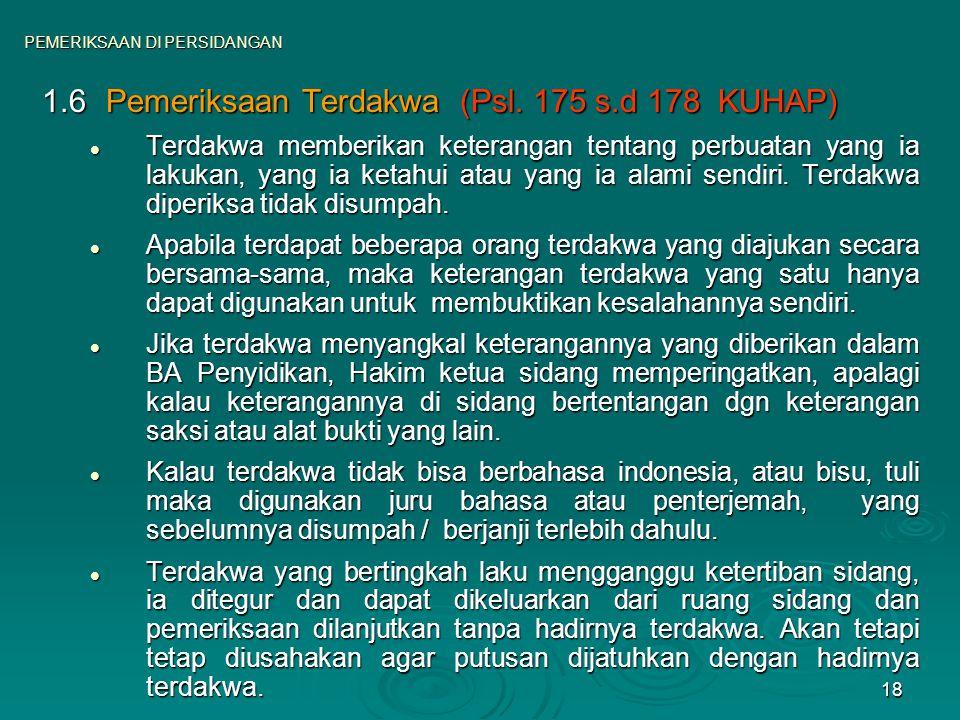 18 1.6Pemeriksaan Terdakwa (Psl. 175 s.d 178 KUHAP) Terdakwa memberikan keterangan tentang perbuatan yang ia lakukan, yang ia ketahui atau yang ia ala