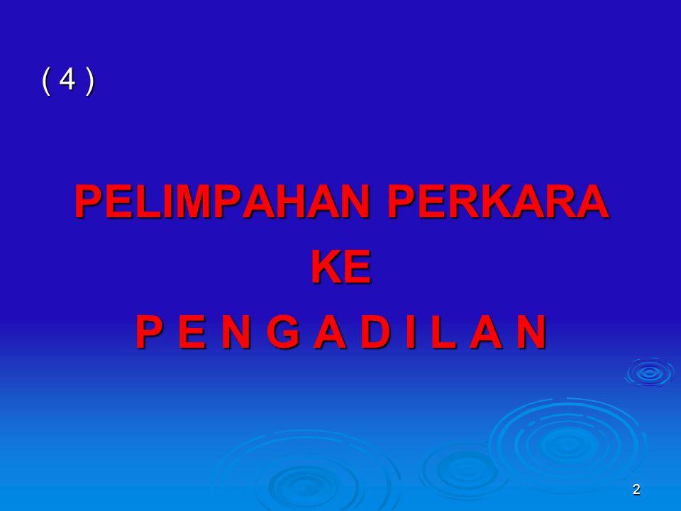 ( 4 ) PELIMPAHAN PERKARA KE P E N G A D I L A N 2