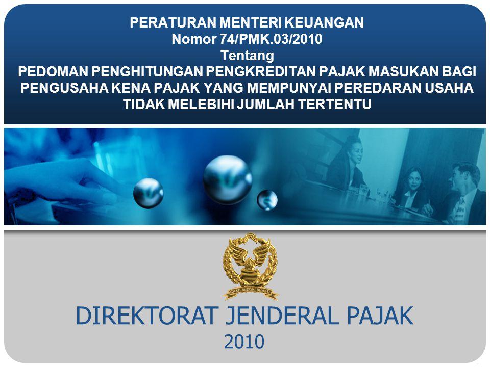 DIREKTORAT JENDERAL PAJAK 2010 PERATURAN MENTERI KEUANGAN Nomor 74/PMK.03/2010 Tentang PEDOMAN PENGHITUNGAN PENGKREDITAN PAJAK MASUKAN BAGI PENGUSAHA